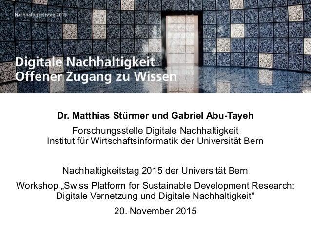 Digitale Nachhaltigkeit – Offener Zugang zu Wissen20. November 2015 1 Dr. Matthias Stürmer und Gabriel Abu-Tayeh Forschung...
