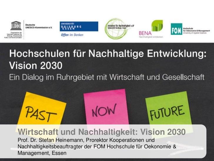 Wirtschaft und Nachhaltigkeit: Vision 2030Prof. Dr. Stefan Heinemann, Prorektor Kooperationen undNachhaltigkeitsbeauftragt...