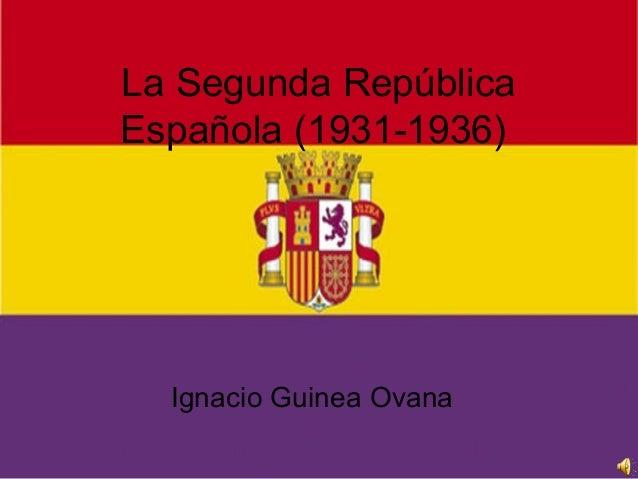 La Segunda RepúblicaEspañola (1931-1936)  Ignacio Guinea Ovana