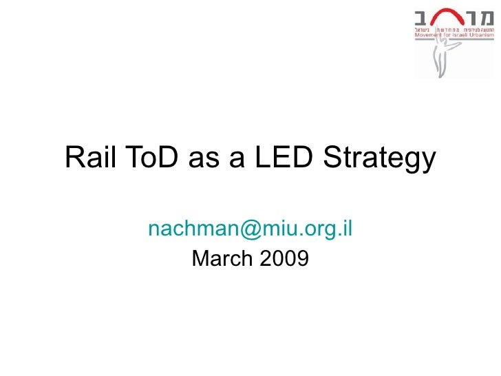 Rail ToD as a LED Strategy [email_address] March 2009