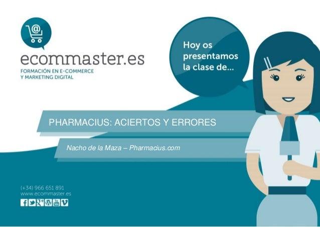 PHARMACIUS: ACIERTOS Y ERRORES Nacho de la Maza – Pharmacius.com