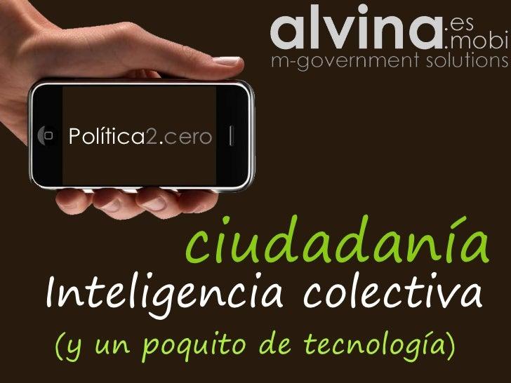 Política2.cero            ciudadaníaInteligencia colectiva(y un poquito de tecnología)