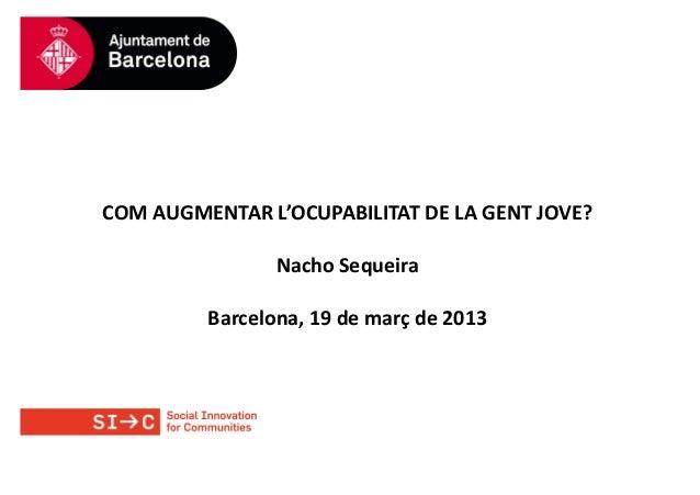 COMAUGMENTARL'OCUPABILITATDELAGENTJOVE?                NachoSequeira         Barcelona,19demarç de2013