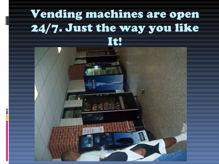 Vending machines are open 24/7. Just the way you like It!