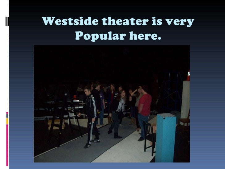 Westside theater is very Popular here.