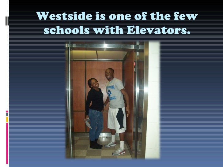 Westside is one of the few schools with Elevators.