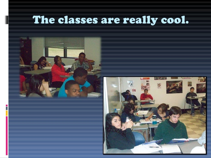 The classes are really cool.