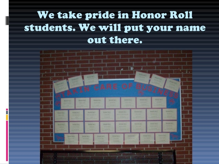 We take pride in Honor Roll students. We will put your name out there.