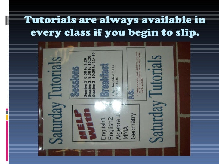 Tutorials are always available in every class if you begin to slip.