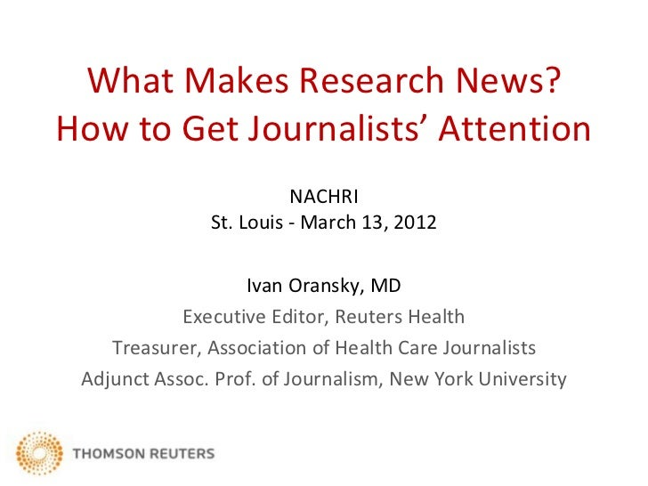 What Makes Research News?How to Get Journalists' Attention                         NACHRI               St. Louis - March ...