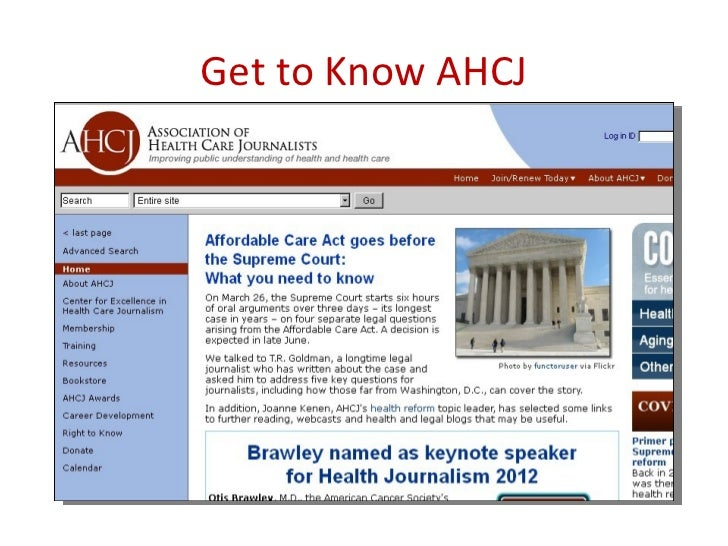 Get to Know AHCJ• >1,200 members in every U.S. state, >25 countries• Strict membership guidelines: Journalists only• Annua...