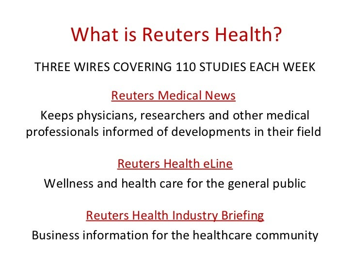 How Reuters Health Chooses            Stories• Impact factor• Likelihood of changing behavior/clinical practice• Strength ...