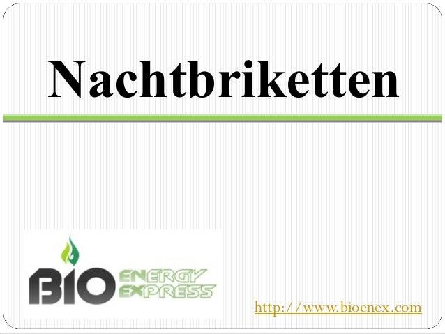 Nachtbriketten        http://www.bioenex.com