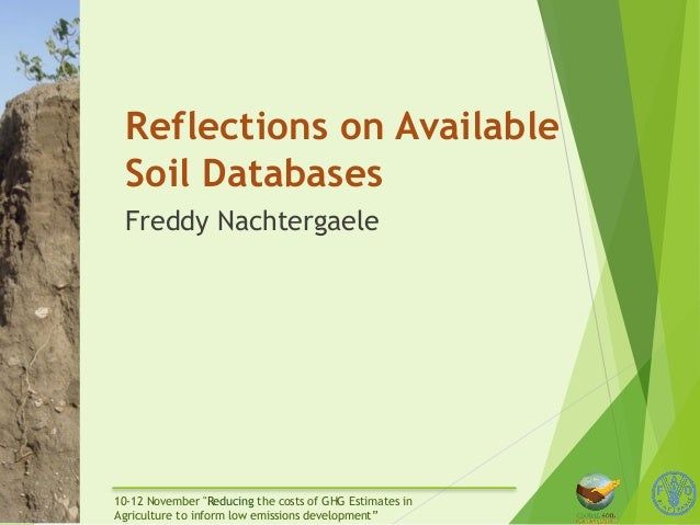 "Reflections on Available  Soil Databases  Freddy Nachtergaele  10-12 November ""Reducing the costs of GHG Estimates in  Agr..."