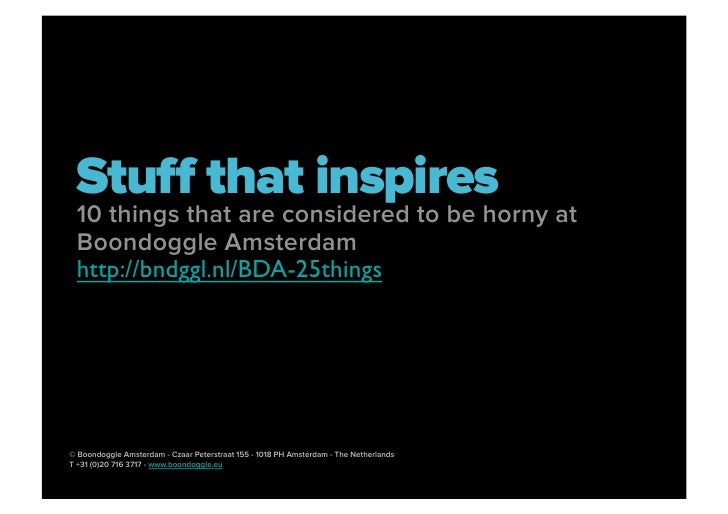 Stuff that inspires  10 things that are considered to be horny at  Boondoggle Amsterdam  http://bndggl.nl/BDA-25things     ...