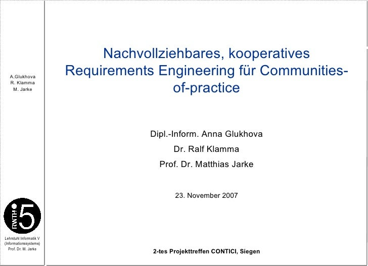 Nachvollziehbares, kooperatives Requirements Engineering für Communities-of-practice Dipl.-Inform. Anna Glukhova Dr. Ralf ...