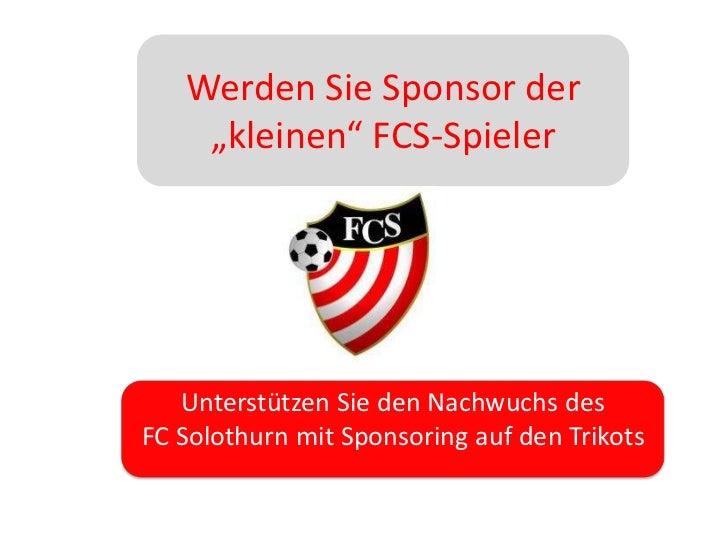 """Werden Sie Sponsor der """"kleinen"""" FCS-Spieler<br />Unterstützen Sie den Nachwuchs des FC Solothurn mit Sponsoring auf den T..."""