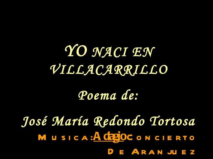 Musica:  Adagio   Concierto De Aranjuez YO  NACI EN VILLACARRILLO Poema de: José María Redondo Tortosa