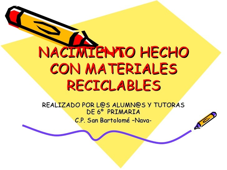 NACIMIENTO HECHO CON MATERIALES RECICLABLES REALIZADO POR L@S ALUMN@S Y TUTORAS DE 6º  PRIMARIA C.P. San Bartolomé –Nava-