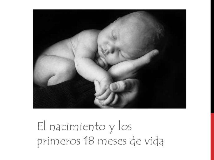 El nacimiento y los primeros 18 meses de vida<br />