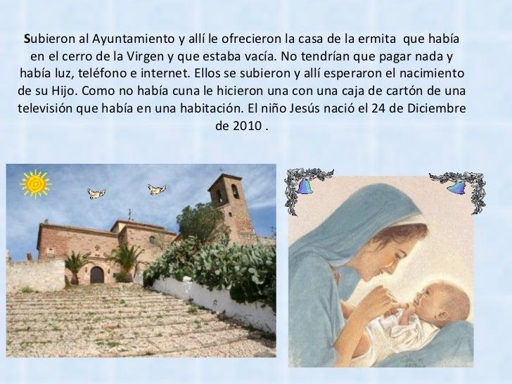 S ubieron al Ayuntamiento y allí le ofrecieron la casa de la ermita  que había en el cerro de la Virgen y que estaba vacía...