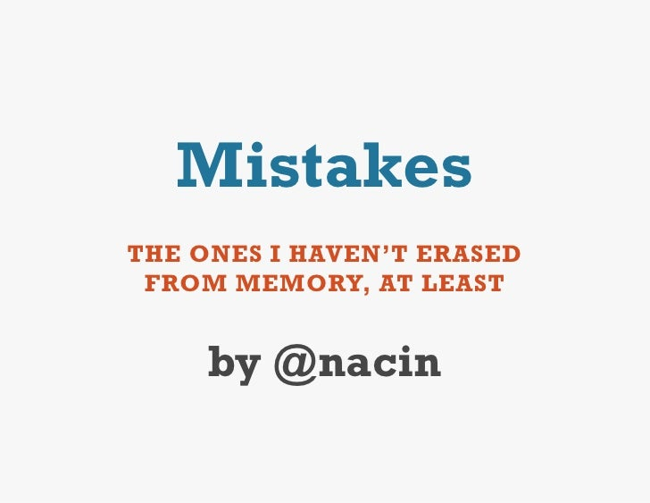 MistakesTHE ONES I HAVEN'T ERASED FROM MEMORY, AT LEAST     by @nacin