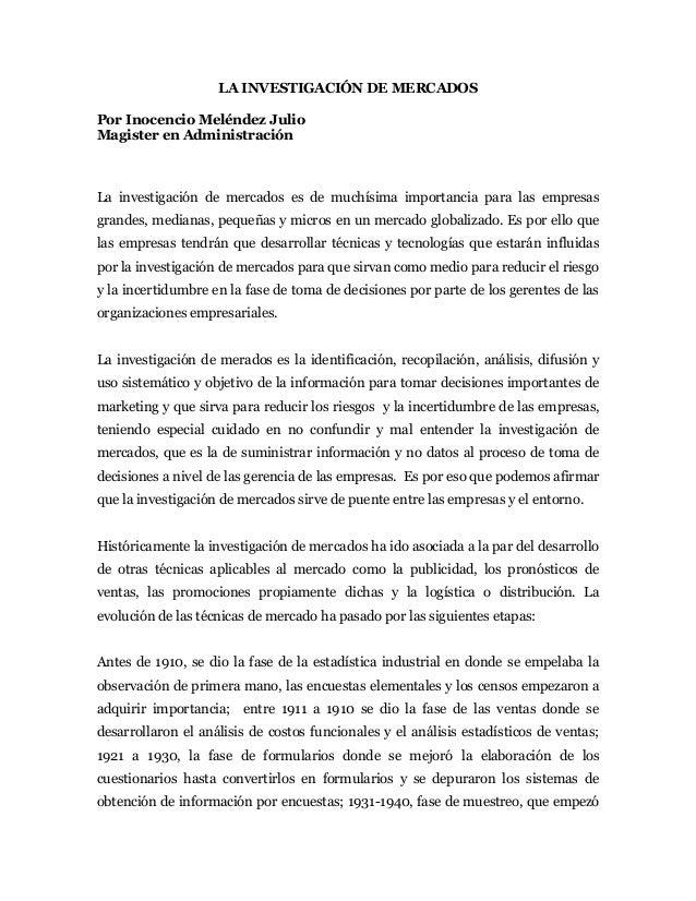LA INVESTIGACIÓN DE MERCADOS  Por Inocencio Meléndez Julio Magister en Administración    La investigación de mercados es d...