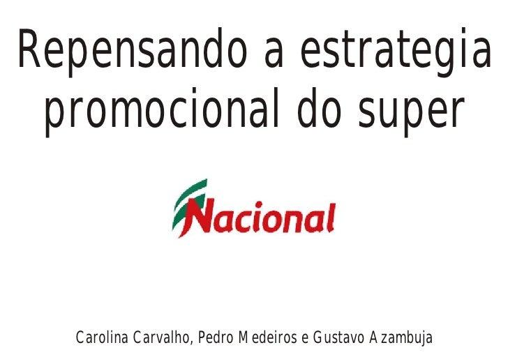 Repensando a estrategia  promocional do super      Carolina Carvalho, Pedro Medeiros e Gustavo Azambuja