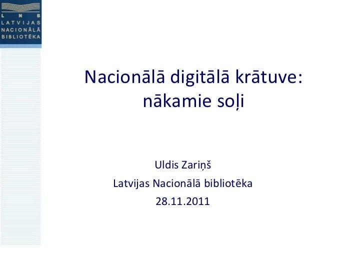 Nacionālā digitālā krātuve: nākamie soļi Uldis Zari ņš Latvijas Nacionālā bibliotēka 2 8 .11.2011