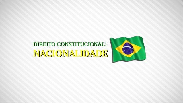 DIREITO CONSTITUCIONAL:DIREITO CONSTITUCIONAL: NACIONALIDADENACIONALIDADE