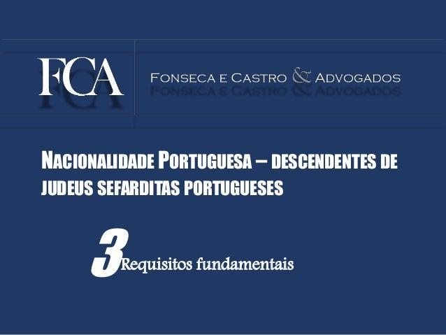 3Requisitos fundamentais NACIONALIDADE PORTUGUESA – DESCENDENTES DE JUDEUS SEFARDITAS PORTUGUESES