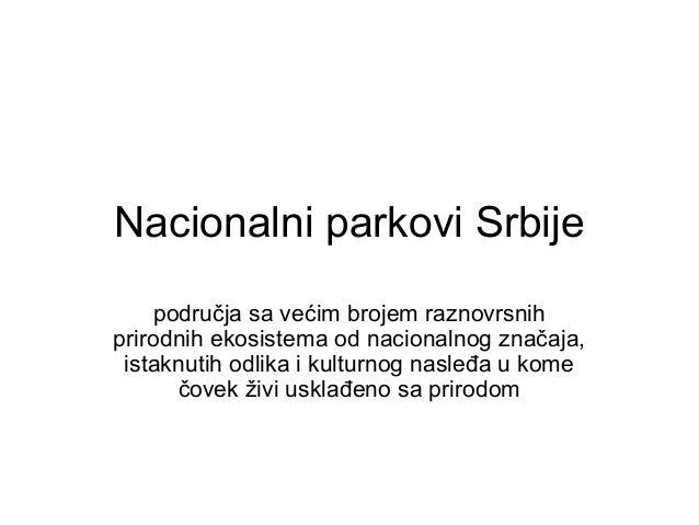 Nacionalni parkovi Srbije područja sa većim brojem raznovrsnih prirodnih ekosistema od nacionalnog značaja, istaknutih odl...