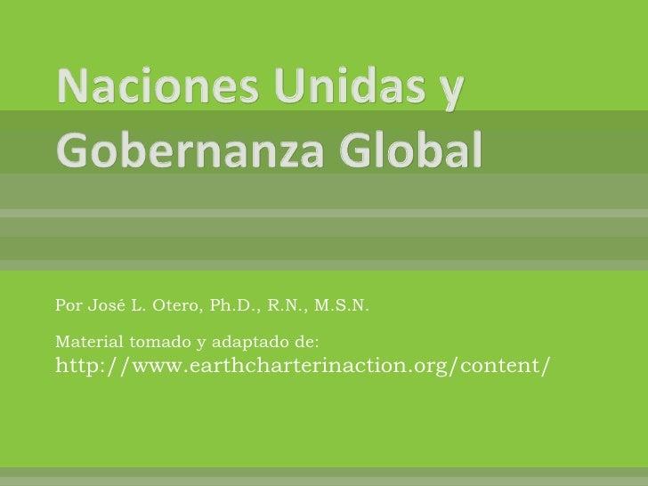 Naciones Unidas y Gobernanza Global<br />Por José L. Otero, Ph.D., R.N., M.S.N.<br />Material tomado y adaptado de: http:/...