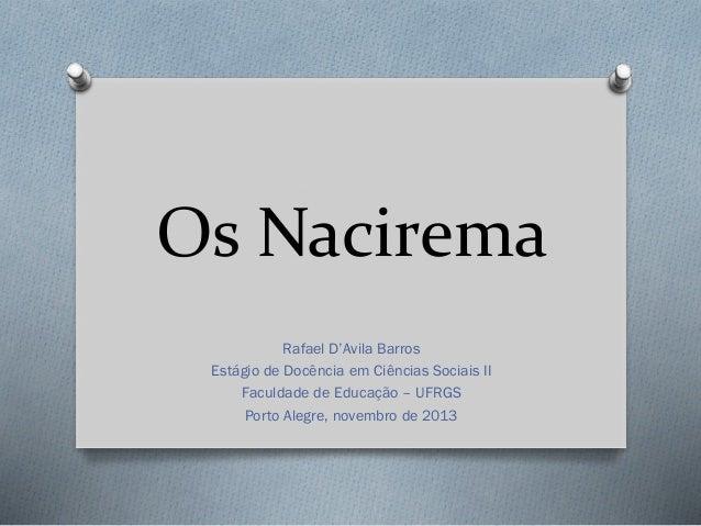 Os Nacirema Rafael D'Avila Barros Estágio de Docência em Ciências Sociais II Faculdade de Educação – UFRGS Porto Alegre, n...