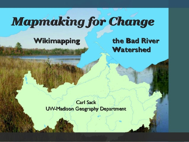 Mapmaking for Change   Wikimapping                the Bad River                              Watershed                Carl...