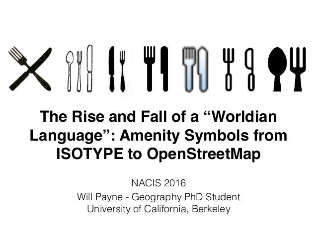 """The Rise and Fall of a """"Worldian Language"""": Amenity Symbols from ISOTYPE to OpenStreetMap NACIS 2016 Will Payne - Geograph..."""