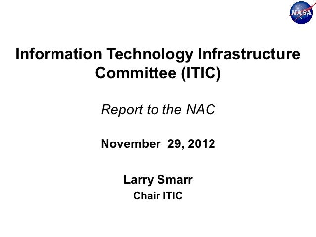 Information Technology Infrastructure          Committee (ITIC)           Report to the NAC           November 29, 2012   ...
