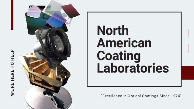 "WE'REHERETOHELP North American Coating Laboratories ""Excellence in Optical Coatings Since 1974"""