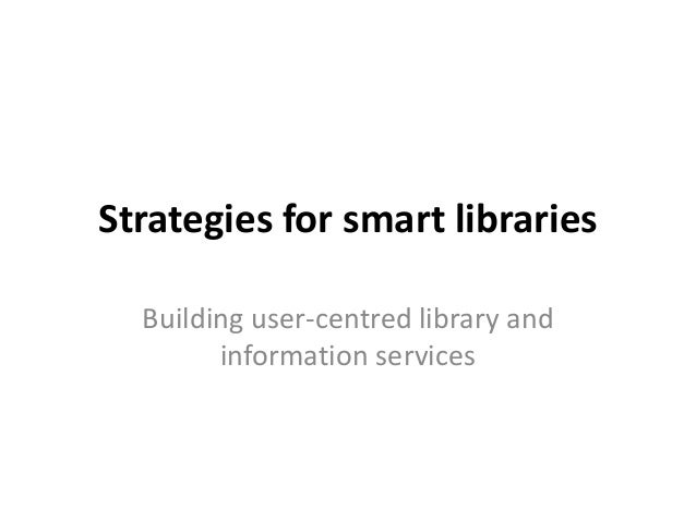Strategies for smart libraries Building user-centred library and information services