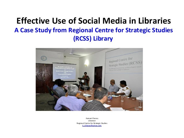 Effective Use of Social Media in Libraries A Case Study from Regional Centre for Strategic Studies (RCSS) Library Kamani P...