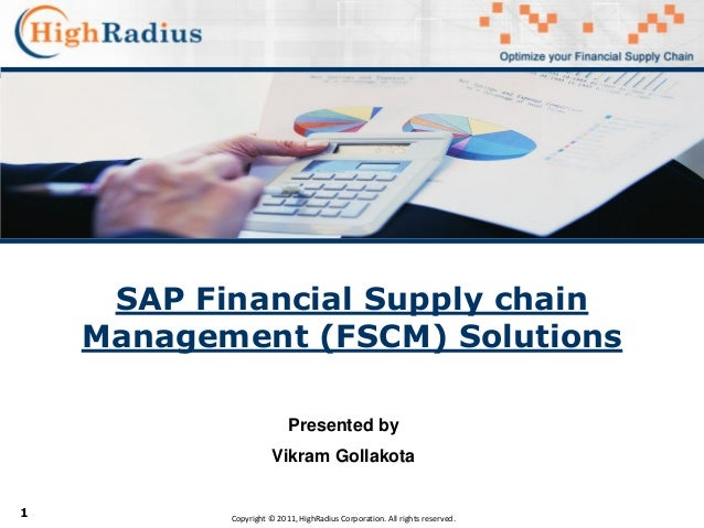 1 SAP Financial Supply chain Management (FSCM) Solutions Copyright © 2011, HighRadius Corporation. All rights reserved. Pr...