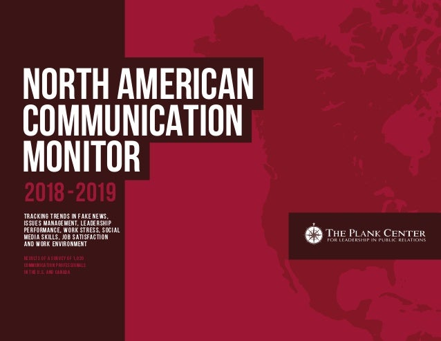 NORTH AMERICAN COMMUNICATION MONITOR Tracking trends in fake news, Issues management, leadership Performance, work stress,...