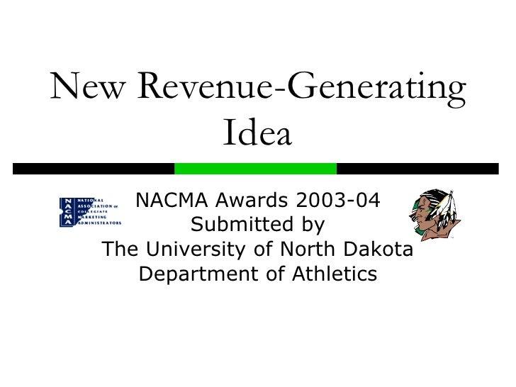 New Revenue-Generating Idea NACMA Awards 2003-04 Submitted by The University of North Dakota Department of Athletics