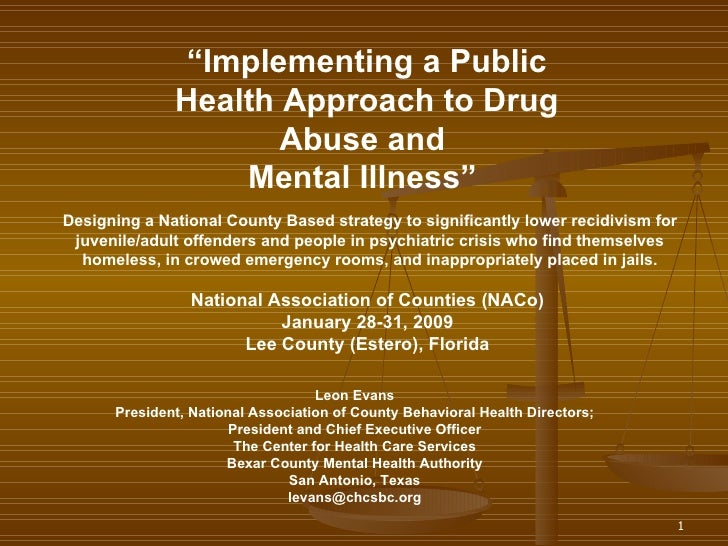 """ Implementing a Public Health Approach to Drug Abuse and  Mental Illness""   Designing a National County Based strategy to..."