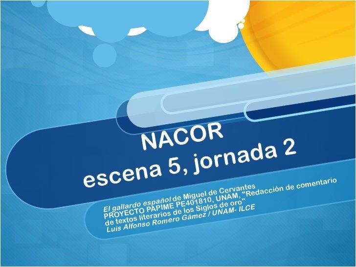 """NACOR  escena 5, jornada 2 El gallardo español  de Miguel de Cervantes PROYECTO PAPIME PE401810, UNAM, """"Redacción de ..."""