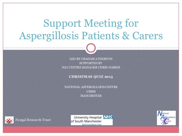 Support Meeting for Aspergillosis Patients & Carers LED BY GRAHAM ATHERTON SUPPORTED BY NAC CENTRE MANAGER CHRIS HARRIS  C...