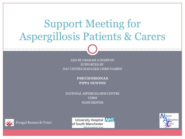 Support Meeting for Aspergillosis Patients & Carers LED BY GRAHAM ATHERTON SUPPORTED BY NAC CENTRE MANAGER CHRIS HARRIS  P...