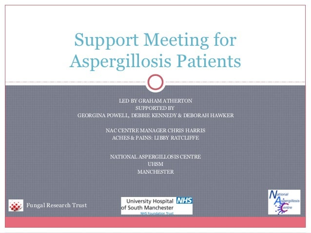 Support Meeting for               Aspergillosis Patients                             LED BY GRAHAM ATHERTON               ...