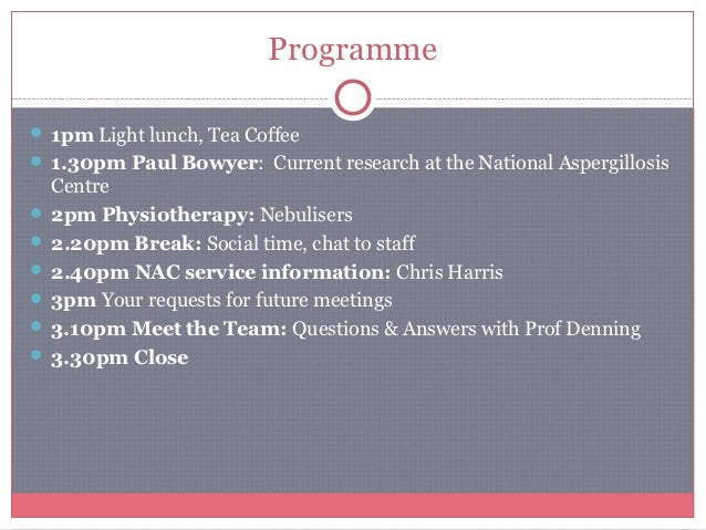 Programme 1pmLight lunch, Tea Coffee 1.30pm PaulBowyer: Current research at the National Aspergillosis  Centre 2pmPh...