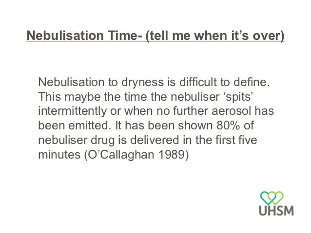 Nebuliser performance – judgesopinion• When drug is delivered during respiratory  cycle• Particle size/ where you want the...